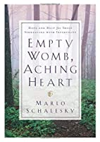Empty Womb, Aching Heart: Hope and Help for…