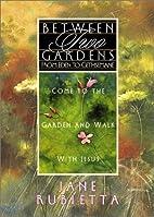 Between Two Gardens by Jane Rubietta