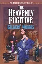 The Heavenly Fugitive by Gilbert Morris