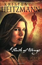 A Rush of Wings by Kristen Heitzmann