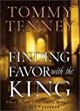Tommy Tenney: Finding Favor With the King: Preparing for Your Moment in His Presence