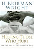 Wright, H. Norman: Helping Those Who Hurt