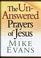 The Unanswered Prayers of Jesus by Mike…