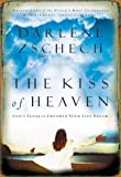 Zschech, Darlene: The Kiss of Heaven: God&#39;s Favor to Empower Your Life Dream