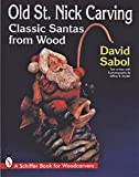 Snyder, Jeffrey B.: Old St. Nick Carving: Classic Santas from Wood