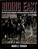 Yerger, Mark C.: Riding East: The Ss Cavalry Brigade in Poland & Russia 1939-1942
