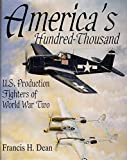 Dean, Francis H.: America's Hundred Thousand: U.S. Production Fighters of World War II