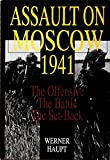 Haupt, Werner: Assault on Moscow 1941: The Offensive - The Battle - The Set-Back