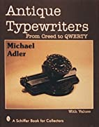 Antique Typewriters: From Creed to QWERTY by…