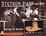 Snyder, Jeffrey B.: Stetson Hats and the John B. Stetson Hat Company: 1865-1970