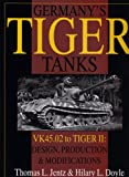 Jentz, Thomas L.: Germany's Tiger Tanks - Vk45 to Tiger II: Design, Production & Modifications