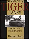 Jentz, Thomas L.: Germany's Tiger Tanks: Tiger I & II  Combat Tactics