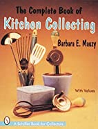 The Complete Book of Kitchen Collecting:…