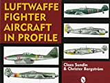 Sundin, Claes: Luftwaffe Fighter Aircraft in Profile