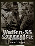 Waffen-SS Commanders: The Army, Corps and…
