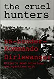 MacLean, French L.: The Cruel Hunters: Ss-Sonderkommando Dirlewanger Hitler's Most Notorious Anti-Partisan Unit