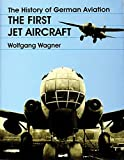 Wagner, Wolfgang: The History of German Aviation: The First Jet Aircraft