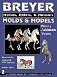 Young, Nancy Atkinson: Breyer Molds & Models: Horse, Riders, & Animals 1950-1997