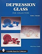 Depression Glass for Collectors by Robert…