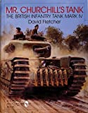 Fletcher, David: Mr. Churchill's Tank: The British Infantry Tank Mark IV