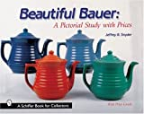 Snyder, Jeffrey B.: Beautiful Bauer: A Pictorial Study With Prices (A Schiffer Book for Collectors)