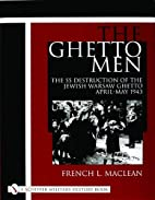 The Ghetto Men: The SS Destruction of the…