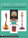 Koch, Robert: Louis C. Tiffany: The Collected Works of Robert Koch (Schiffer Classic Reference Book)