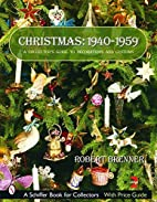 Christmas 1940-1959 (A Schiffer Book for…