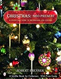 Robert Brenner: Christmas 1960 to the Present: A Collector's Guide to Decorations And Customs