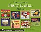 The ultimate fruit label book by John A.…