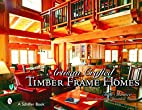 Artisan Crafted Timber Frame Homes (Schiffer…
