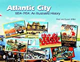 Miller, Fred: Atlantic City 1854-1954: An Illustrated History