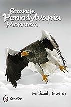 Strange Pennsylvania Monsters by Michael…