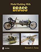 Model Building with Brass by Kenneth C.…