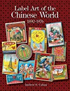 Label art of the Chinese world, 1890-1976 by…