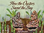 How the Oysters Saved the Bay by Jeff Dombek
