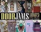 Door Jams: Amazing Doors of New York City by…