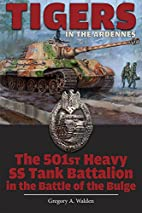 Tigers in the Ardennes: The 501st Heavy SS…