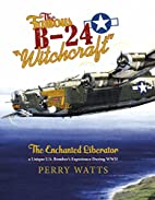 The Famous B-24 Witchcraft: The Enchanted…