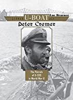German U-Boat Ace Peter Cremer: The Patrols…