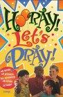 Hooray! Let's Pray! by Lois Keffer