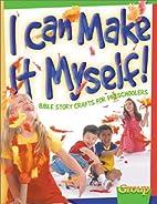 I Can Make It Myself!: Bible Story Crafts…