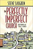 "Sjogren, Steve: The Perfectly Imperfect Church: Redefining the ""Ideal"" Church"