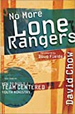 Chow, David: No More Lone Rangers: How to Build a Team-Centered Youth Ministry