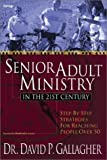 Gallagher, David P.: Senior Adult Ministry in the 21st Century: Step-By-Step Strategies for Reaching People over 50