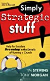 Stevens, Tim: Simply Strategic Stuff: Help for Leaders Drowning in the Details of Running a Church