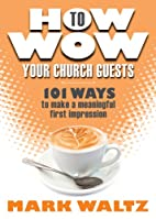 How to Wow Your Church Guests: 101 Ways to…