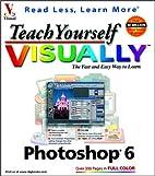 Teach Yourself Visually Adobe Photoshop 6 by…
