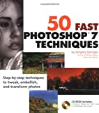 50 Fast Photoshop 7 Techniques by Gregory…