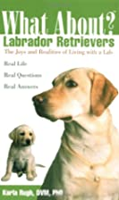 What About Labrador Retrievers: The Joy and…